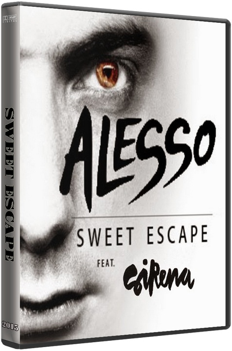 Alesso feat. Sirena / Sweet Escape [2015 / Dance / WEBRip]