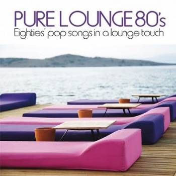 VA / Pure Lounge 80's [Eighties' Pop Songs in a Lounge Touch] [2013] MP3